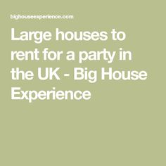 Large houses to rent for a party in the UK - Big House Experience