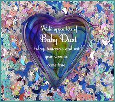 Wishing you lots of baby dust! #infertility hope & inspiration