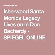 Isherwood Santa MonicaLegacy Lives on in Don Bachardy - SPIEGEL ONLINE Santa Monica, City By The Sea, Spiegel Online, California, Life