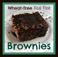 wheat free real food brownies. Imagine brownies that will actually be figure friendly! The world might have just become a better place!