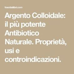 Argento Colloidale: il più potente Antibiotico Naturale. Proprietà, usi e controindicazioni.