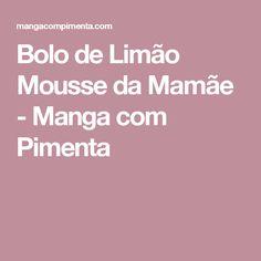 Bolo de Limão Mousse da Mamãe - Manga com Pimenta