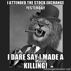 Gentleman Lion - i attended the stock exchange yesterday i dare say i ...