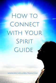 Learn how to connect with your Spirit Guide for psychic development training and guidance: http://www.michellebeltran.com/how-to-connect-with-your-spirit-guide/