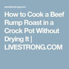 How to Cook a Beef Rump Roast in a Crock Pot Without Drying It | LIVESTRONG.COM