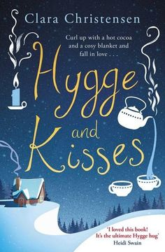 Hygge and Kisses : The First Warm, Cosy And Romantic Hygge Novel! - Clara Christensen