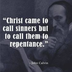 """""""Christ came to call sinners but to call them to repentance. Encouraging Verses, Bible Verses, Scriptures, Cool Words, Wise Words, John Calvin Quotes, Surrender To God, Christian Apologetics, Christians"""