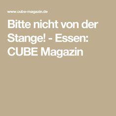 Bitte nicht von der Stange! - Essen: CUBE Magazin