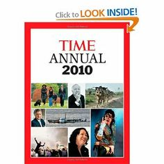 "TIME Annual 2010 (Time Annual: The Year in Review) by Editors of Time Magazine. $24.08. 144 pages. Publisher: Time (February 9, 2010). Publication: February 9, 2010. Series - Time Annual: The Year in Review. Helps to relive the momentous year that is 2009 as reported by ""Time""'s unparalleled worldwide staff of journalists and photographers.                                                         Show more                               Show less. Save 31%!"