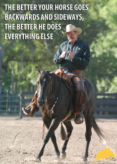 """""""The better your horse goes backwards and sideways, the better he does everything else."""" - Pat Parelli"""