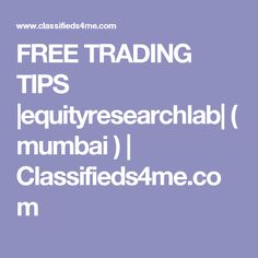 FREE TRADING TIPS |equityresearchlab| ( mumbai ) | Classifieds4me.com