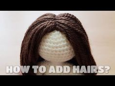 HOW TO ADD HAIRS IN YOUR AMIGURUMI - YouTube