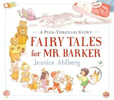 Fairy Tales For Mr Barker A Peek Through Story By Jessica Ahlberg