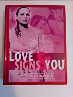 Love Signs and You The Ultimate Astrological Guide to Love, Sex, & Relationship