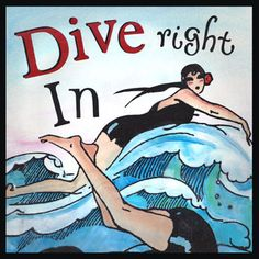 """Dive Right In - Also, go in head first, or jump in with both feet are all ways of saying you may not be thinking before you act! From the thought that if someone """"dives right in"""" without checking the water, something unexpected may be waiting for them..."""