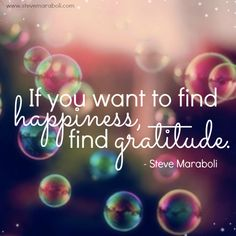 """If you want to find happiness, find gratitude."" - Steve Maraboli {Abundance of gratitude flows through me. Great Quotes, Quotes To Live By, Me Quotes, Inspirational Quotes, Motivational Quotes, Daily Quotes, Happy Soul Quotes, Simple Quotes, Work Quotes"