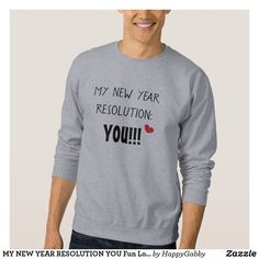 MY NEW YEAR RESOLUTION YOU Fun Love Sweatshirt