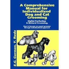A Comprehensive Manual for Individualized Dog and Cat Grooming