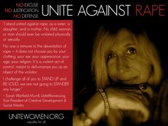 NO SHAME! NO BLAME! NO GUILT! UniteWomen.org stands in solidarity with Jane Doe of Steubenville and the millions who have survived the heinous crime of rape. It is time to change the collective mentality regarding rape and all aspects of the crime. Unite Against Rape brings together survivors of rape, and those who stand in solidarity with them to say we are all united against rape and will stand up and speak out to stop the cycle of rape and victim shaming.