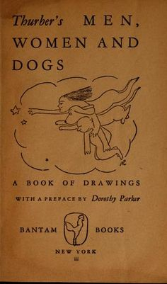 Thurber's men, women and dogs. I would love to have this!!! (And my hubby got it for me for Valentines Day 2013!)