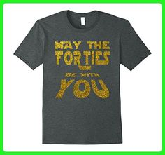 Mens May the Forties be with You | 40th Birthday Gift Fun T-Shirt Medium Dark Heather - Birthday shirts (*Amazon Partner-Link)