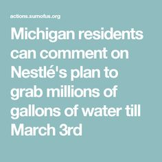 Michigan residents can comment on Nestlé's plan to grab millions of gallons of water till March 3rd