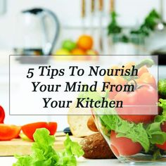5 Tips To Nourish Your Mind From Your Kitchen: Would you like to feel calm, focused and energised (and avoid the afternoon slump)? Do you wish you could overcome feelings of anxiety and tension and act calmly and mindfully in stressful situations? Let me share with you a little of my adventures with food and a healthy mind and how changing what you eat can change how you think, feel and function.
