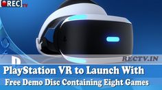 nice PlayStation VR to Launch With Free Demo Disc Containing Eight Games ll latest gadget news updates