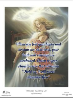"""Quando la speranza e i tuoi sogni si frantumano, la fede e il coraggio svanisce. Ascolta la voce del tuo Angelo che sussurra """" tieni duro, non ti abbandonero' mai""""."""