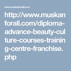http://www.muskanforall.com/diploma-advance-beauty-culture-courses-training-centre-franchise.php