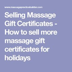 Selling Massage Gift Certificates - How to sell more massage gift certificates for holidays
