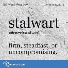 Today's Word of the Day is stalwart. Learn its definition, pronunciation, etymology and more. Join over 19 million fans who boost their vocabulary every day.