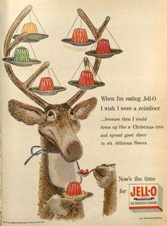 """""""When I'm eating Jello. I wish I were a reindeer."""""""