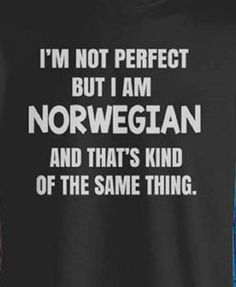 I'm Not Perfect But I am Norwegian And that's Kind of The Same Thing T-Shirt Only available Here For few Days so ACT FAST and order yours now! Men's T-Shirts Skyline Hamburg, Me Quotes, Funny Quotes, Qoutes, Beautiful Norway, Norwegian Food, Norwegian Recipes, Verse, Motto