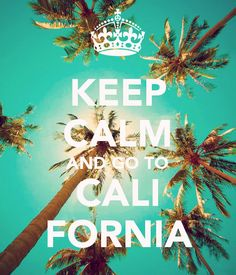 KEEP CALM AND GO TO CALIFORNIA