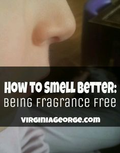 How To Smell Better: The Benefits to Being Fragrance Free - Virginia George #fragrancefree #perfume #scentfree