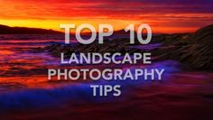 Top 10 Landscape Photography Tips for Summer and Fall