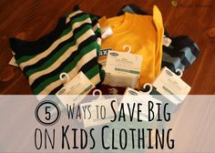 Check out these 5 ways to save big on your kids clothing.
