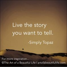 Live the Story You Want to Tell Quote and 10 tips to get there