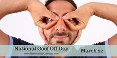 NATIONAL GOOF OFF DAY – March 22 | National Day Calendar