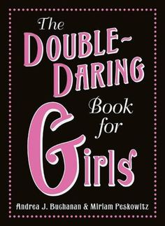 The Double-Daring Book for Girls  by Andrea J. Buchanan, Miriam Peskowitz, Alexis Seabrook (Illustrator)