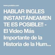 HABLAR INGLES INSTANTÁNEAMENTE ES POSIBLE!! - El Video Más Importante de la Historia de la Humanidad - YouTube