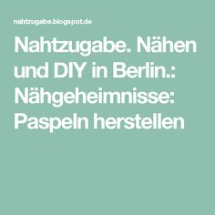 Nahtzugabe. Nähen und DIY in Berlin.: Nähgeheimnisse: Paspeln herstellen