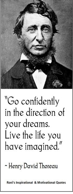 """Henry David Thoreau: """"Go confidently in the direction of your dreams. Live the life you have imagined.""""  