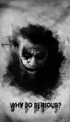 The Joker: Why so serious?
