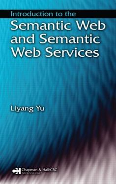Introduction to the Semantic  Web and Semantic Web Services by Liyang Yu