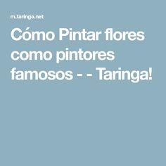Cómo Pintar flores como pintores famosos - - Taringa!