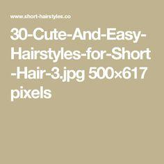 30-Cute-And-Easy-Hairstyles-for-Short-Hair-3.jpg 500×617 pixels