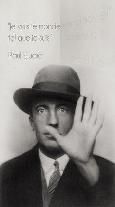 """""""Je vois le monde tel que je suis."""" Paul Eluard"""