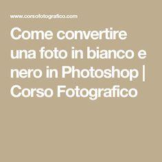 Come convertire una foto in bianco e nero in Photoshop | Corso Fotografico